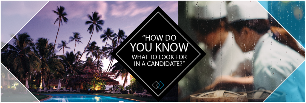 Strategic Hospitality Search How Do You Know What To Look For In A Candidate